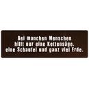 BEI MANCHEN MENSCHEN HILFT NUR EINE KETTENSÄGE...