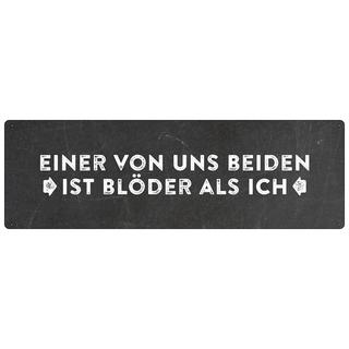EINER VON UNS BEIDEN IST BLÖDER Wandschild Spruchschild witziges Schild