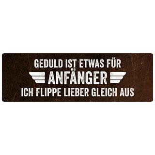 GEDULD IST ETWAS FÜR ANFÄNGER Blechschild Wandschild mit Spruch