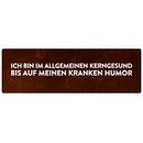 ICH BIN IM ALLGEMEINEN KERNGESUND Spruch Schild Humor...