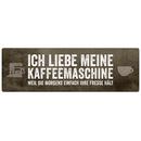 ICH LIEBE MEINE KAFFEEMASCHINE Schild Küche...