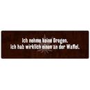 ICH NEHME KEINE DROGEN Schild mit Spruch Geschenk Blechschild Dekoschild