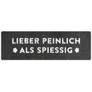LIEBER PEINLICH ALS SPIESSIG Schild mit Spruch Blechschild
