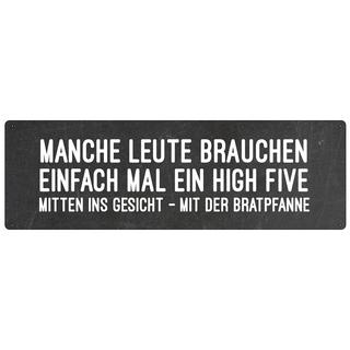 MANCHE LEUTEN BRAUCHEN EIN HIGH FIVE Spruchschild Blechschild Wandschild