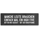 MANCHE LEUTEN BRAUCHEN EIN HIGH FIVE Spruchschild...