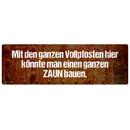 MIT DEN GANZEN VOLLPFOSTEN HIER Schild mit Spruch Firma...