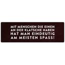 MIT MENSCHEN DIE EINEN AN DER KLATSCHE Schild mit Spruch...
