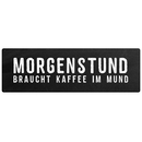 MORGENSTUND BRAUCHT KAFFEE IM MUND Schild Küche...