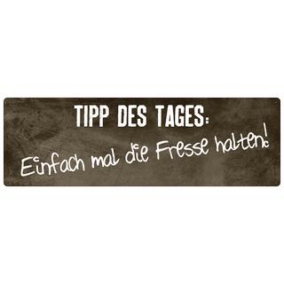 TIPP DES TAGES: EINFACH MAL DIE FRESSE HALTEN witziges Schild mit Spruch