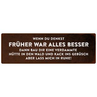 WENN DU DENKST FRÜHER WAR ALLES BESSER Spruchschild dumme Sprüche