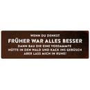 WENN DU DENKST FRÜHER WAR ALLES BESSER Spruchschild...