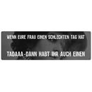 WENN EURE FRAU EINEN SCHLECHTEN TAG HAT Schild mit Spruch...