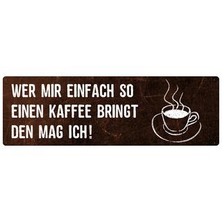 WER MIR EINFACH SO EINEN KAFFEE BRINGT Schild Spruch Büro Arbeit Werkstatt Kollegen Chef