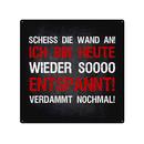 20x20cm Schild ICH BIN HEUTE WIEDER SO ENTSPANNT...