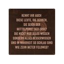 20x20cm Blechschild KENNT IHR AUCH DIESE LEUTE Spruch...