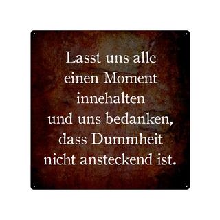 20x20cm Blechschild LASST UNS ALLE EINEN MOMENT Dummheit Spruch,