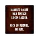 20x20cm Schild MANCHES SOLLTE MAN EINFACH LIEGEN LASSEN witziges Dekoschild