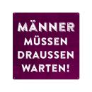 20x20cm Schild MÄNNER MÜSSEN DRAUSSEN WARTEN...