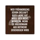 20x20cm Schild WER FRÜHMORGENS SCHON Wandschild...