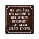 20x20cm Schild WER SICH ÜBER DEN GESCHMACK DER SPEISEN Wandschild Küche