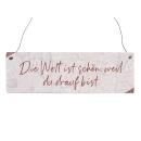 Holzschild mit Spruch DIE WELT IST SCHÖN WEIL DU...
