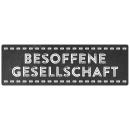 Schilderkönig Metallschild - Besoffene Gesellschaft...